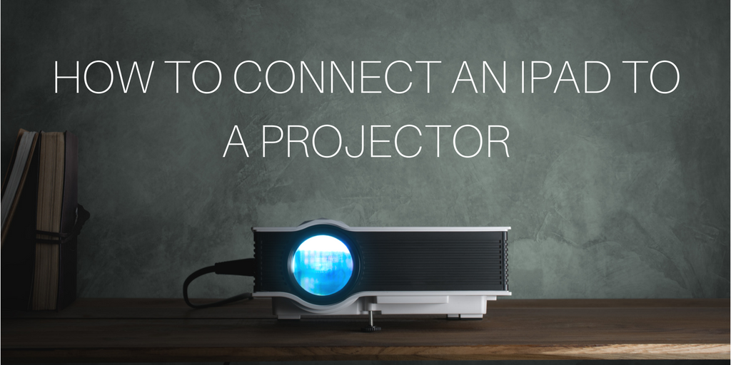 How To Connect An iPad To A Projector