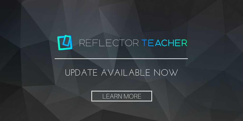 Reflector Teacher 3.1.1 is Now Available